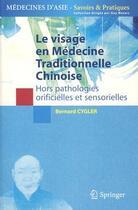 Couverture du livre « Le visage en médecine traditionnelle chinoise ; hors pathologies orificielles et sensorielles » de Bernard Cygler aux éditions Springer