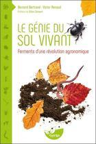 Couverture du livre « Le génie du sol vivant » de Bernard Bertrand et Victor Renaud aux éditions De Terran