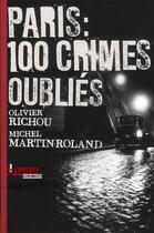 Couverture du livre « Paris : 100 crimes oubliés » de Olivier Richou et Michel Martin-Roland aux éditions L'ecailler