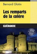 Couverture du livre « Les remparts de la colère ; Guérande » de Bernard Glotin aux éditions Palemon