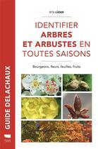 Couverture du livre « Identifier arbres et arbustes en toutes saisons ; bourgeons, fleurs, feuilles, fruits » de Rita Luder aux éditions Delachaux & Niestle