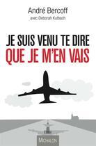Couverture du livre « Je suis venu te dire que je m'en vais » de Andre Bercoff et Deborah Kulbach aux éditions Michalon