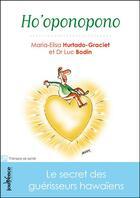 Couverture du livre « Ho'oponopono » de Luc Bodin et Maria-Elisa Hurtado-Graciet aux éditions Jouvence Maxi-pratiques