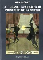 Couverture du livre « Les grands scandales de l'histoire de la Sarthe » de Guy Herve aux éditions Guy Herve