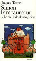 Couverture du livre « Simon L'Embaumeur Ou La Solitude Du Magicien » de Jacques Testart aux éditions Gallimard