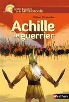 Couverture du livre « Achille le guerrier » de Helene Montardre aux éditions Nathan