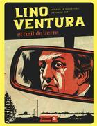 Couverture du livre « Lino Ventura et l'oeil de verre » de Arnaud Le Gouefflec et Stephane Oiry aux éditions Glenat