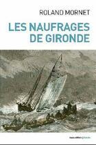 Couverture du livre « Les naufrages de Gironde » de Roland Mornet aux éditions Geste