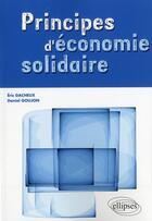 Couverture du livre « Principes d'économie solidaire » de Daniel Goujon et Eric Dacheux aux éditions Ellipses Marketing