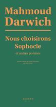 Couverture du livre « Nous choisirons Sophocle et autres poèmes » de Mahmoud Darwich aux éditions Actes Sud