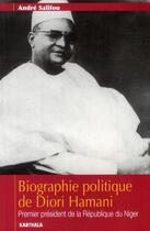 Couverture du livre « Biographie politique de Diori Hamani ; premier président de la République du Niger » de Andre Salifou aux éditions Karthala