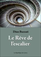 Couverture du livre « Le rêve de l'escalier » de Dino Buzzati aux éditions Republique Des Lettres