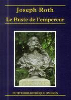 Couverture du livre « Le buste de l'empereur » de Joseph Roth aux éditions Ombres
