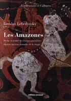 Couverture du livre « Les amazones ; mythe et réalité des femmes guerrières chez les anciens nomades de la steppe » de Iaroslav Lebedynsky aux éditions Errance