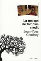 Couverture du livre « La maison ne fait plus crédit » de Jean-Yves Cendrey aux éditions Editions De L'olivier