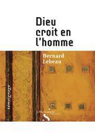 Couverture du livre « Dieu croit en l'homme » de Bernard Lebeau aux éditions Le Rire Du Serpent
