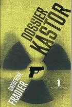 Couverture du livre « Dossier Kastor » de Catherine Fradier aux éditions Au Diable Vauvert