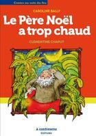 Couverture du livre « Le père Noël a trop chaud » de Caroline Bally et Clementine Chaput aux éditions A Contresens
