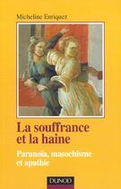 Couverture du livre « La Souffrance Et La Haine ; Paranoia Masochisme Apathie » de Micheline Enriquez aux éditions Dunod