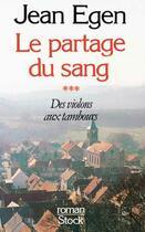 Couverture du livre « Le Partage Du Sang T.3 ; Des Violons Aux Tambours » de Jean Egen aux éditions Stock