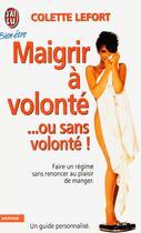 Couverture du livre « Maigrir à volonté... ou sans volonté ! » de Colette Lefort aux éditions J'ai Lu