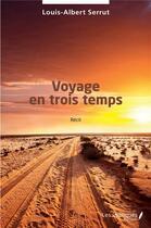 Couverture du livre « Voyage en trois temps » de Louis-Albert Serrut aux éditions Les Impliques
