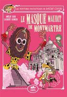 Couverture du livre « Les aventures fantastiques de Sacré Coeur ; le masque maudit de Montmartre » de Laurent Audouin et Amelie Sarn aux éditions Le Lezard Noir
