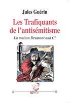 Couverture du livre « Les trafiquants antisémitisme ; la maison Drumont and co. » de Jules Guerin aux éditions Deterna
