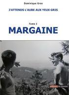 Couverture du livre « J'attends l'aube aux yeux gris t.1 ; margaine » de Dominique Gros aux éditions Editions Du Poutan