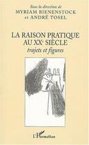Couverture du livre « La Raison Pratique Au Xx Siecle ; Trajets Et Figures » de Myriam Bienenstock et Andre Tosel aux éditions L'harmattan