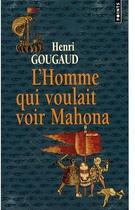 Couverture du livre « L'homme qui voulait voir Mahona » de Henri Gougaud aux éditions Points