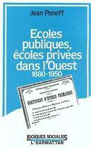 Couverture du livre « Écoles publiques, écoles privées dans l'Ouest 1880-1950 » de Jean Peneff aux éditions L'harmattan
