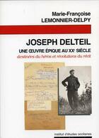 Couverture du livre « Joseph Delteil ; une oeuvre é ; destinées du héros et révolutions du récit » de Marie-Francoise Lemonnier-Delpy aux éditions Ieo Edicions