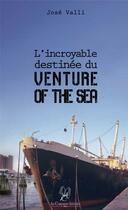 Couverture du livre « L'incroyable destinée du venture of the sea » de Jose Valli aux éditions La Compagnie Litteraire