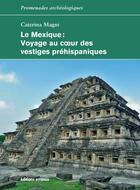 Couverture du livre « Le Mexique ; voyage au coeur des vestiges préhispaniques » de Caterina Magni aux éditions Errance