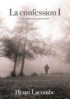 Couverture du livre « La confession t.1 ; les confidences du père Antoine » de Henri Lacombe aux éditions Ndb Editions