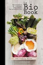 Couverture du livre « Le bio book ; reconnaître et cuisiner simplement les produits bio » de Jean-Francois Mallet aux éditions Larousse