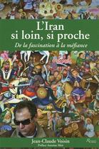 Couverture du livre « L'Iran si loin, si proche ; de la méfiance à la fascination » de Jean-Claude Voisin aux éditions Riveneuve