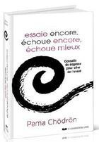 Couverture du livre « Essaie encore, échoue encore, échoue mieux ; conseils de sagesse pour aller de l'avant » de Pema Chodron aux éditions Courrier Du Livre