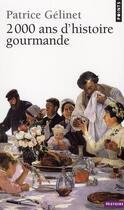Couverture du livre « 2000 ans d'histoire gourmande » de Patrice Gelinet aux éditions Points
