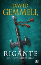 Couverture du livre « Rigante T.3 ; le coeur de corbeau » de David Gemmell aux éditions Milady Imaginaire