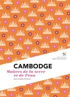 Couverture du livre « Cambodge ; maîtres de la terre et de l'eau » de Jean-Claude Pomonti aux éditions Nevicata