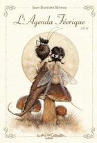 Couverture du livre « L'agenda féérique 2011 » de Pascal Moguerou et Jean-Baptiste Monge aux éditions Au Bord Des Continents