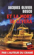Couverture du livre « Et la mort se lèvera » de Jacques Olivier Bosco aux éditions Jigal