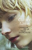 Couverture du livre « Chanson de la ville silencieuse » de Olivier Adam aux éditions Flammarion