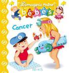 Couverture du livre « Cancer » de Jacques Beaumont et Sabine Boccador et Leaf Illustration Agency et Graziella Antonini aux éditions Fleurus