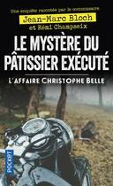 Couverture du livre « Le mystère du pâtissier éxécuté ; l'affaire Christophe Belle » de Remi Champseix et Jean-Marc Bloch aux éditions Pocket