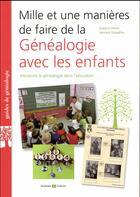 Couverture du livre « Mille et une manières de faire de la généalogie avec les enfants » de Evelyne Duret et Yannick Doladille aux éditions Archives Et Cultures
