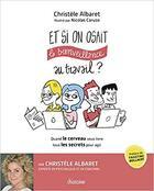 Couverture du livre « Et si on osait la bienveillance au travail ? » de Christele Albaret aux éditions Diateino