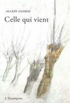 Couverture du livre « Celle qui vient » de Allain Glykos aux éditions Escampette